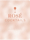 Rose Cocktails: A Collection of Classic and Modern Rosé Cocktails Cover Image