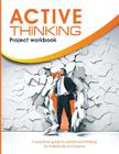 Active Thinking project workbook: A practical guide to enhanced thinking for individuals and teams Cover Image