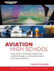 Aviation High School Facilitator Guide: Teach Science, Technology, Engineering and Math Through an Exciting Introduction to the Aviation Industry Cover Image