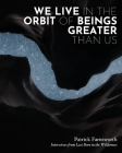 We Live in the Orbit of Beings Greater Than Us Cover Image