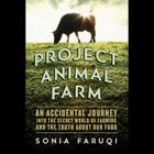 Project Animal Farm: An Accidental Journey Into the Secret World of Farming and the Truth about Our Food Cover Image