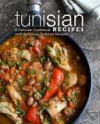 Tunisian Recipes: A Tunisian Cookbook with Delicious Tunisian Recipes Cover Image