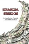 Financial Freedom: 9 Steps To Your Financial Safety And Security: Financial Freedom Formula Cover Image