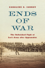 Ends of War: The Unfinished Fight of Lee's Army After Appomattox Cover Image
