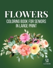 Flowers Coloring Book for Seniors in Large Print: An Adult Coloring Book with Fun, Easy, and Relaxing Coloring Pages (Vol 8) Cover Image