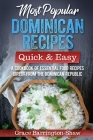 Most Popular Dominican Recipes - Quick & Easy: A Cookbook of Essential Food Recipes Direct from the Dominican Republic Cover Image