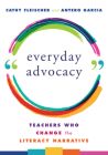 Everyday Advocacy: Teachers Who Change the Literacy Narrative Cover Image
