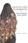 Amazigh Arts in Morocco: Women Shaping Berber Identity Cover Image