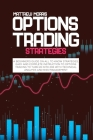 Options trading strategies: A beginner's guide on all to know strategies, easy and complete instruction to options trading to turn 2k into 20k wit Cover Image