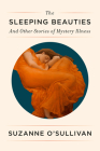The Sleeping Beauties: And Other Stories of Mystery Illness Cover Image