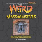 Weird Massachusetts: Your Travel Guide to Massachusetts's Local Legends and Best Kept Secrets Cover Image