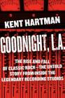 Goodnight, L.A.: The Rise and Fall of Classic Rock--The Untold Story from Inside the Legendary Recording Studios Cover Image