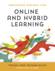 Grounded Designs for Online and Hybrid Learning: Trends and Technologies Cover Image