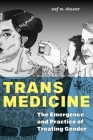 Trans Medicine: The Emergence and Practice of Treating Gender Cover Image