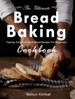 The Ultimate Bread Baking Cookbook: Yummy, Easy And Quick Bread Recipes For Beginners Cover Image