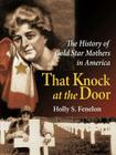That Knock at the Door: The History of Gold Star Mothers in America Cover Image