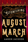 The Astonishing Life of August March: A Novel Cover Image