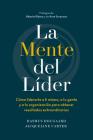 La Mente del Líder (the Mind of the Leader Spanish Edition): Cómo Liderarte a Ti Mismo, a Tu Gente Y a Tu Organización Para Obtener Resultados Extraor Cover Image