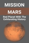 Mission: Mars: Red Planet With The Exhilarating History: Mars Landing Cover Image