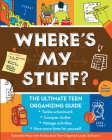Where's My Stuff?: The Ultimate Teen Organizing Guide Cover Image