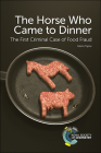 The Horse Who Came to Dinner: The First Criminal Case of Food Fraud Cover Image