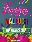 Frühling Malbuch: Tropische Szenen Malbuch, Frühling Malbuch für Entspannung und Stressabbau Cover Image