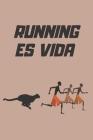 Running Es Vida: Lleva Un Registro de Tus Entrenamientos: Fecha, Distancia, Tiempo, Ritmo, Desnivel Y Más - Anota En Este Diario Todos Cover Image