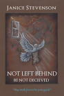 Not Left Behind - Be Not Deceived Cover Image