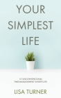 Your Simplest Life: 15 Unconventional Time Management Shortcuts - Productivity Tips and Goal-Setting Tricks So You Can Find Time to Live Cover Image