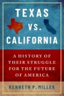Texas vs. California: A History of Their Struggle for the Future of America Cover Image