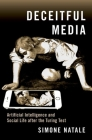 Deceitful Media: Artificial Intelligence and Social Life After the Turing Test Cover Image
