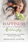 Happiness Is Your Choice In Relationship: Be Yourself and Enhance Your Relation Living Life to the Fullest Cover Image