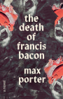 The Death of Francis Bacon: A Novel Cover Image