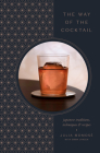 The Way of the Cocktail: Japanese Traditions, Techniques, and Recipes Cover Image