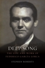 Deep Song: The Life and Work of Federico García Lorca Cover Image