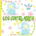 LES CONTRAIRES - Livre éducatif pour les enfants de 2 à 5 ans: Cahier d'activités maternelle pour apprendre en s'amusant ! Cover Image