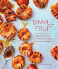Simple Fruit: Seasonal Recipes for Baking, Poaching, Sautéing, and Roasting Cover Image