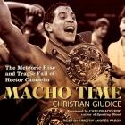 Macho Time Lib/E: The Meteoric Rise and Tragic Fall of Hector Camacho Cover Image