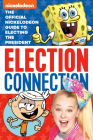 Election Connection: The Official Nickelodeon Guide to Electing the President  (Nickelodeon) Cover Image