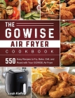 The GOWISE Air Fryer Cookbook: 550 Easy Recipes to Fry, Bake, Grill, and Roast with Your GOWISE Air Fryer Cover Image