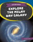 Explore the Milky Way Galaxy (Explore Space!) Cover Image