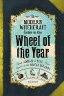 The Modern Witchcraft Guide to the Wheel of the Year: From Samhain to Yule, Your Guide to the Wiccan Holidays Cover Image