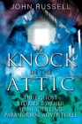 A Knock in the Attic: True Ghost Stories & Other Spine-chilling Paranormal Adventures Cover Image