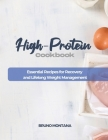 High-Protein Cookbook: Essential Recipes for Recovery and Lifelong Weight Management Cover Image