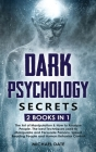Dark Psychology Secrets: 2 BOOKS in 1 - The Art of Manipulation and How to Analyze People. The best Techniques used to Manipulate and Persuade Cover Image