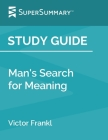 Study Guide: Man's Search for Meaning by Victor Frankl (SuperSummary) Cover Image