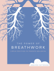 The Power of Breathwork: Simple Practices to Promote Wellbeing (The Power of ...) Cover Image