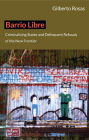 Barrio Libre: Criminalizing States and Delinquent Refusals of the New Frontier Cover Image