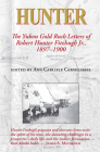 Hunter: The Yukon Gold Rush Letters of Robert Hunter Fitzhugh Jr., 1897-1900 Cover Image
