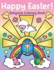 Happy Easter! Religious Coloring Book: of Christian Coloring Quotes and Cute Easter Bunny Spring Designs - Easter Basket Stuffers for Kids and Adults Cover Image